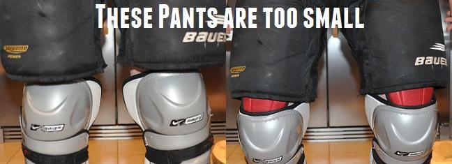 hockey pants too small